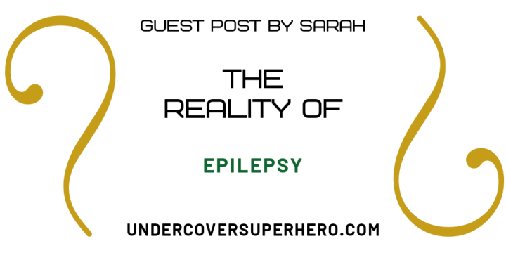 The Reality of Epilepsy – Guest Post by Sarah