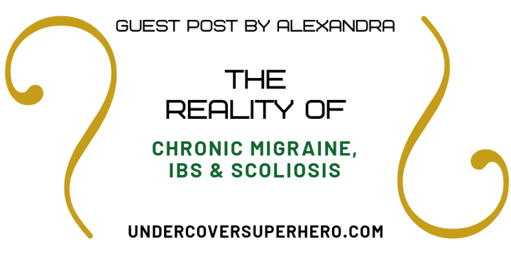 The Reality of Chronic Migraines, IBS & Scoliosis – Guest Post by Alexandra