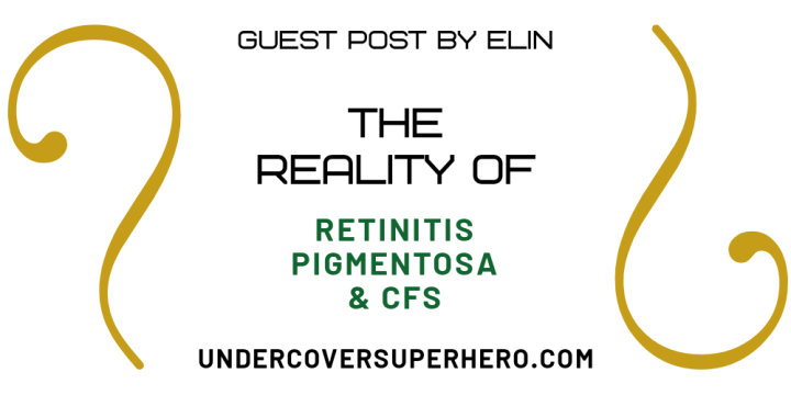 The Reality of Retinitis Pigmentosa & Chronic Fatigue Syndrome – Guest Post byElin