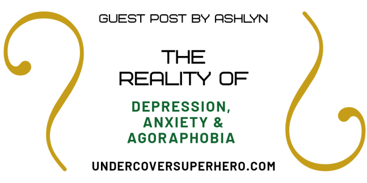 The Reality of Depression, Anxiety & Agoraphobia – Guest Post byAshlyn