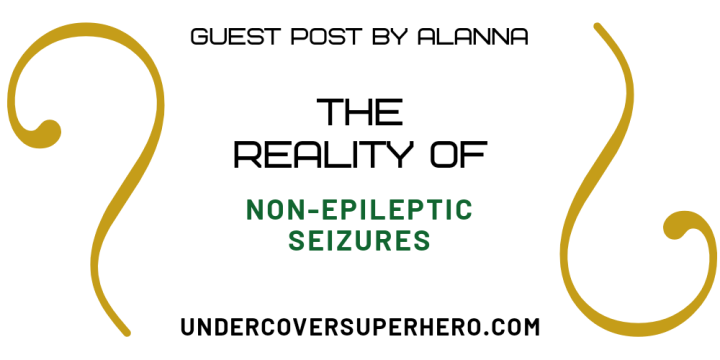 The Reality of Non-Epileptic Seizures – Guest Post byAlanna