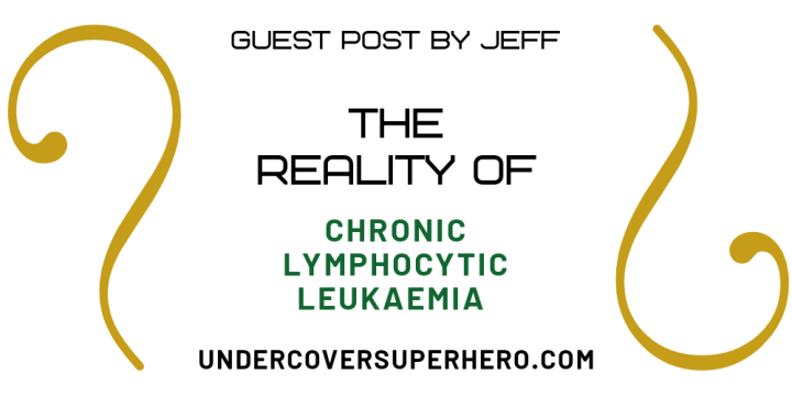 The Reality of Chronic Lymphocytic Leukaemia – Guest Post by Jeff