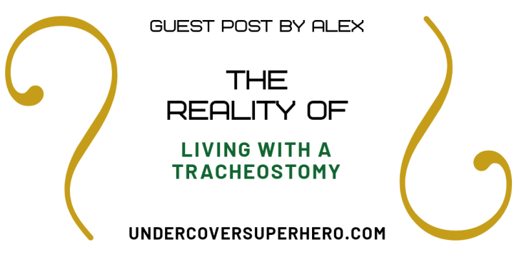 The Reality Of Living With A Tracheostomy – Guest Post byAlex