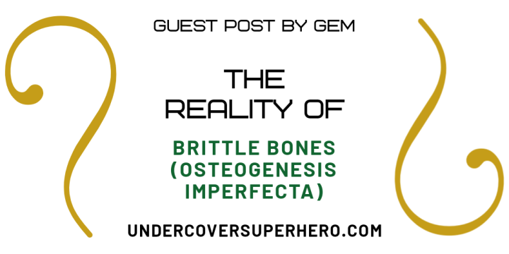 The Reality of Brittle Bones (Osteogenesis Imperfecta) – Guest Post by Gem