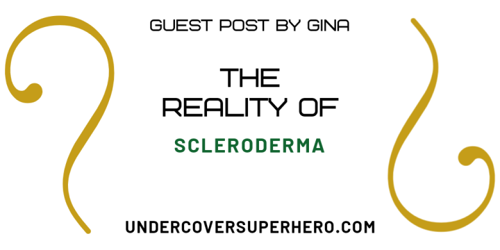 The Reality of Scleroderma – Guest Post by Gina