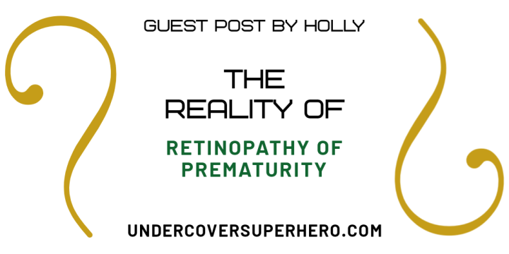 The Reality of Retinopathy of Prematurity – Guest Post byHolly