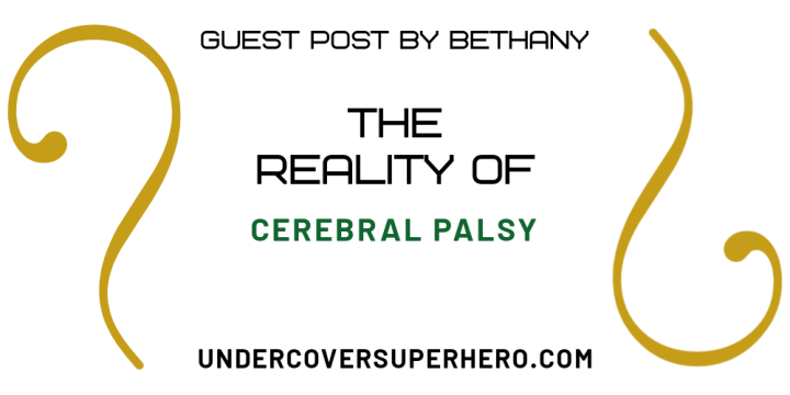 The Reality of Cerebral Palsy – Guest Post by Bethany