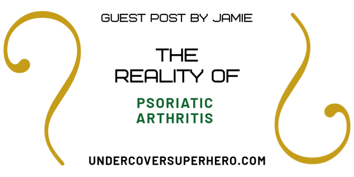 The Reality of Psoriatic Arthritis – Guest Post by Jamie