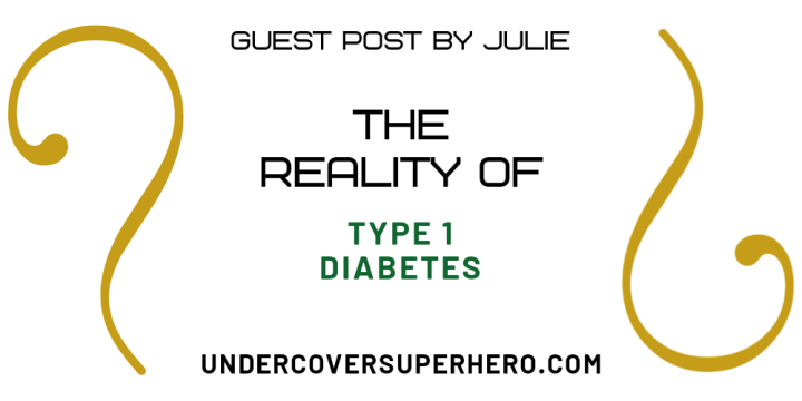 The Reality of Type 1 Diabetes – Guest Post byJulie