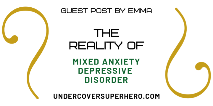 The Reality of Mixed Anxiety Depressive Disorder – Guest Post by Emma