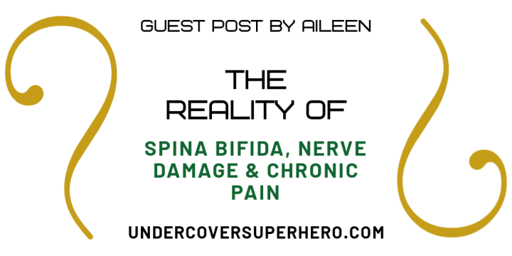 The Reality of Spina Bifida, Nerve Damage & Chronic Pain – Guest Post by Aileen