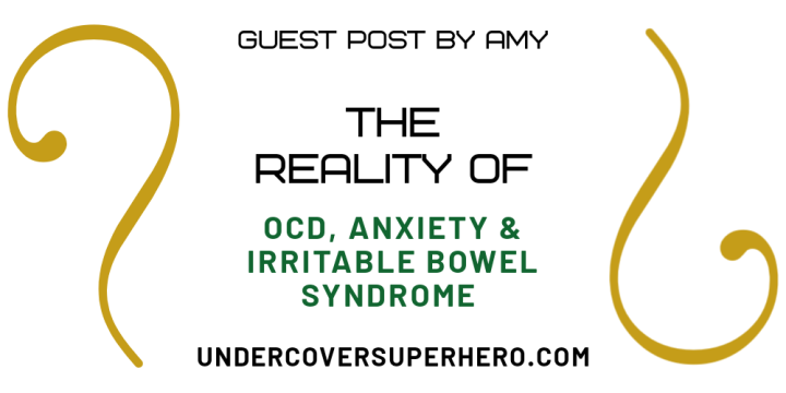 The Reality of OCD, Anxiety & IBS – Guest Post by Amy