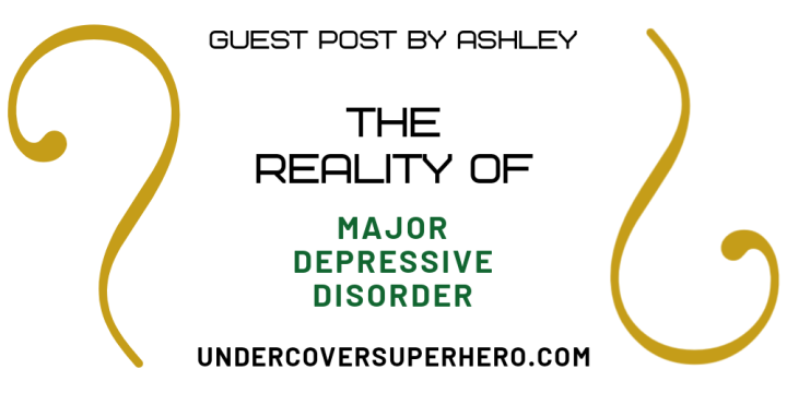 The Reality of Major Depressive Disorder – Guest Post by Ashley