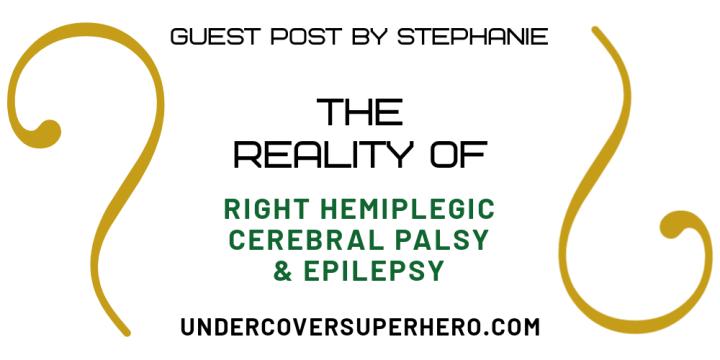 The Reality of Right Hemiplegic Cerebral Palsy & Epilepsy – Guest Post byStephanie