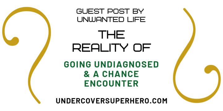 The Reality of Going Undiagnosed & A Chance Encounter – Guest Post by Unwanted Life