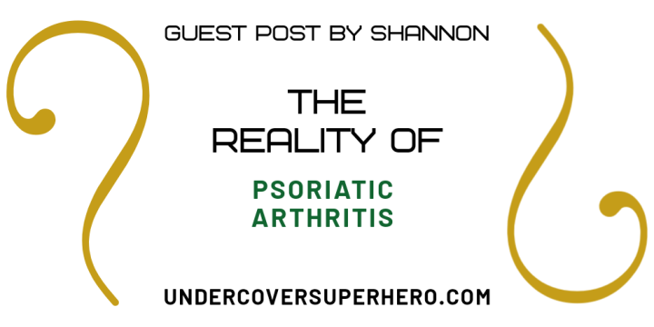 The Reality of Psoriatic Arthritis – Guest Post by Shannon