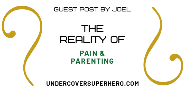 The Reality of Pain & Parenting – When the Happiest Year of Your Life Becomes the Hardest – Guest Post by Joel