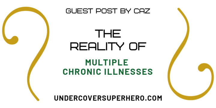 The Reality of Multiple Chronic Illnesses – Guest Post by Caz