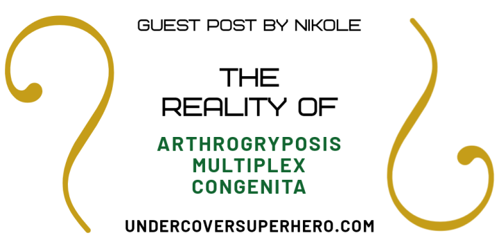 The Reality of Arthrogryposis Multiplex Congenita – Guest Post by Nikole