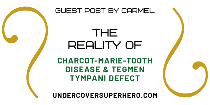 The Reality of Charcot-Marie-Tooth Disease & Tegmen Tympani Defect – Guest Post by Carmel