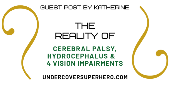 The Reality of Cerebral Palsy, Hydrocephalus & 4 Vision Impairments – Guest Post by Katherine