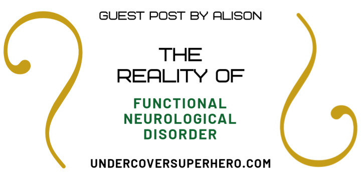 The Reality of Functional Neurological Disorder – Guest Post by Alison